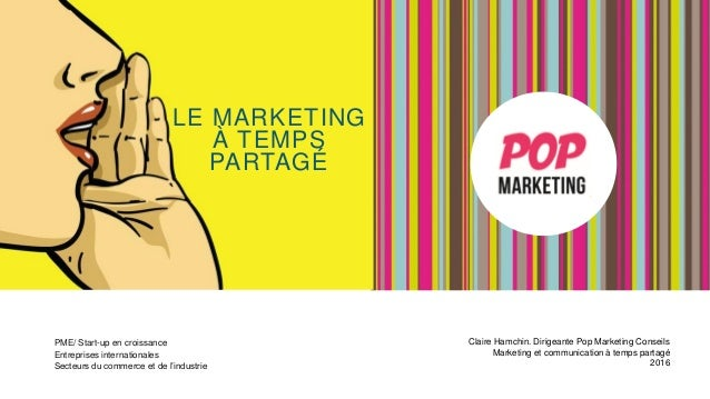 LE MARKETING À TEMPS PARTAGÉ PME/ Start-up en croissance Entreprises internationales Secteurs du commerce et de l'industri...