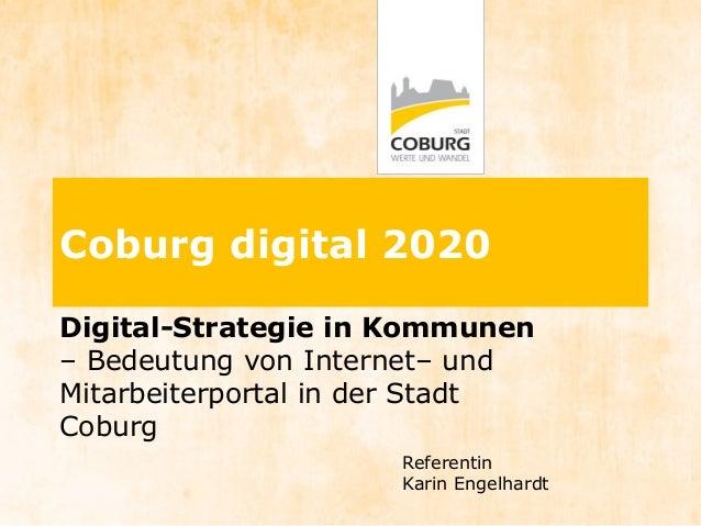 Digital-Strategie in Kommunen – Bedeutung von Internet– und Mitarbeiterportal in der Stadt Coburg Coburg digital 2020 Refe...