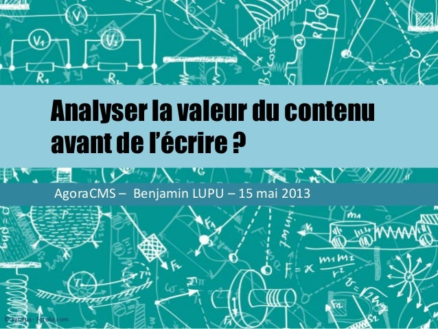 Analyser la valeur du contenuavant de l'écrire ?AgoraCMS – Benjamin LUPU – 15 mai 2013© kytalpa - Fotolia.com
