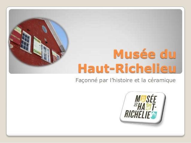 Musée duHaut-RichelieuFaçonné par l'histoire et la céramique