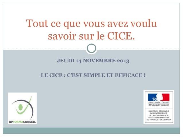 Tout ce que vous avez voulu savoir sur le CICE. JEUDI 14 NOVEMBRE 2013 LE CICE : C'EST SIMPLE ET EFFICACE !