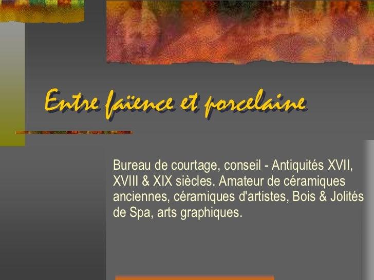 Entre faïence et porcelaine<br />Bureau de courtage, conseil - Antiquités XVII, XVIII & XIX siècles. Amateur de céramiques...