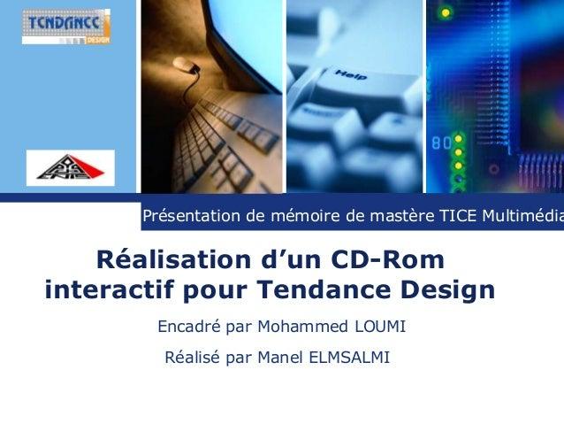 L o g o Réalisation d'un CD-Rom interactif pour Tendance Design Encadré par Mohammed LOUMI Réalisé par Manel ELMSALMI Prés...
