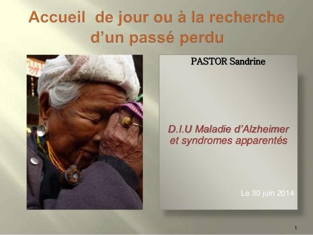 PASTOR Sandrine D.I.U Maladie d'Alzheimer et syndromes apparentés Le 30 juin 2014 1