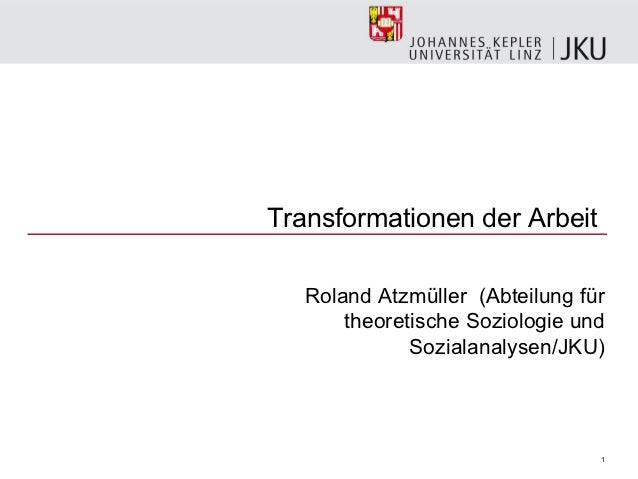 Transformationen der Arbeit   Roland Atzmüller (Abteilung für       theoretische Soziologie und              Sozialanalyse...