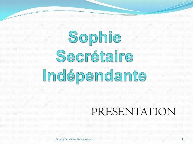 PRESENTATIONSophie Secrétaire Indépendante             1