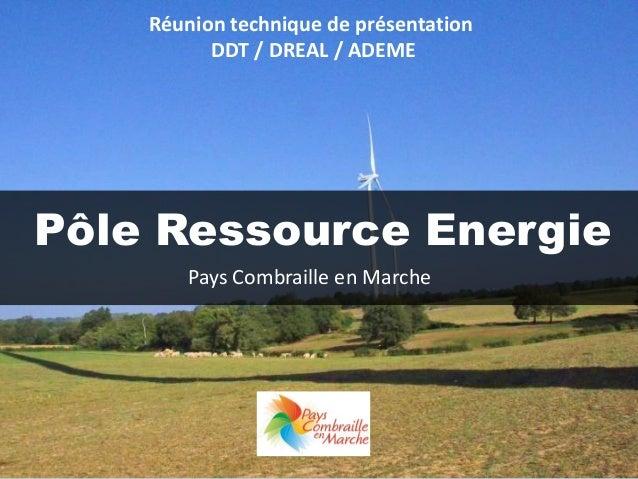 Pôle Ressource Energie Réunion technique de présentation DDT / DREAL / ADEME Pays Combraille en Marche