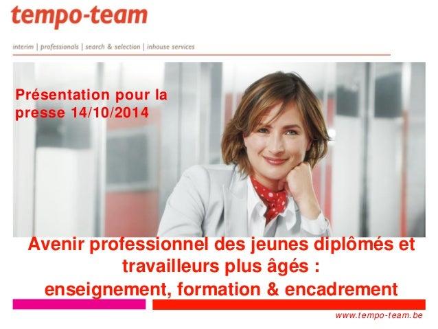 www.tempo- team.xx  www.tempo-team.be  Avenir professionnel des jeunes diplômés et travailleurs plus âgés :  enseignement,...