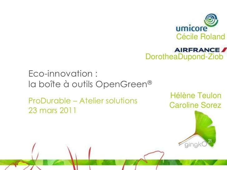 Cécile Roland<br />DorotheaDupond-Ziob<br />Eco-innovation : la boîte à outils OpenGreen®<br />Hélène Teulon Caroline Sore...