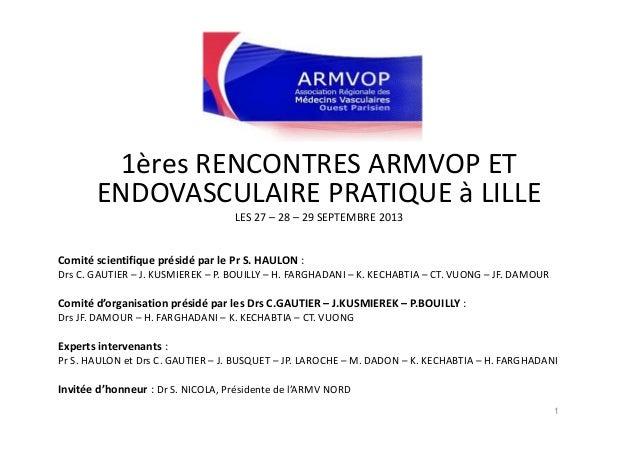 1ères RENCONTRES ARMVOP ETENDOVASCULAIRE PRATIQUE à LILLELES 27 – 28 – 29 SEPTEMBRE 2013Comité scientifique présidé par le...