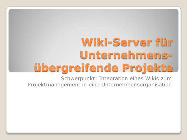 Wiki-Server für Unternehmens- übergreifende Projekte<br />Schwerpunkt: Integration eines Wikis zum Projektmanagement in ei...