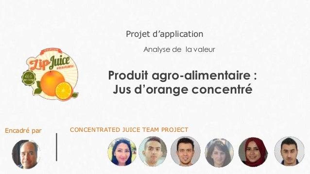 Produit agro-alimentaire : Jus d'orange concentré Analyse de la valeur Projet d'application CONCENTRATED JUICE TEAM PROJEC...