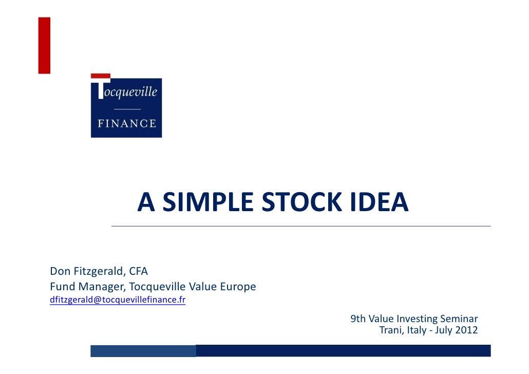A SIMPLE STOCK IDEADon Fitzgerald, CFAFund Manager, Tocqueville Value Europedfitzgerald@tocquevillefinance.fr             ...
