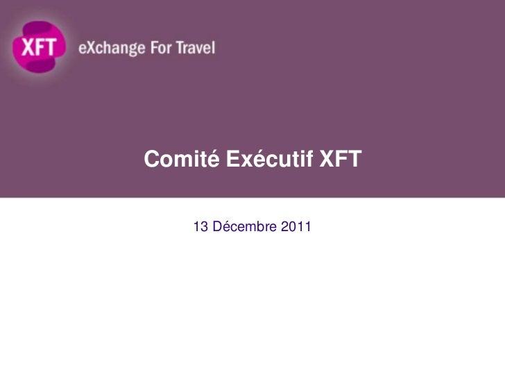Comité Exécutif XFT    13 Décembre 2011