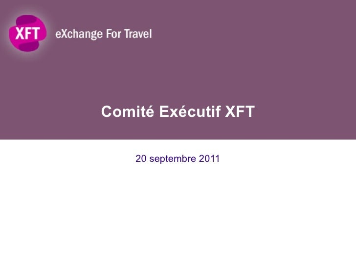 Comité Exécutif XFT 20 septembre 2011