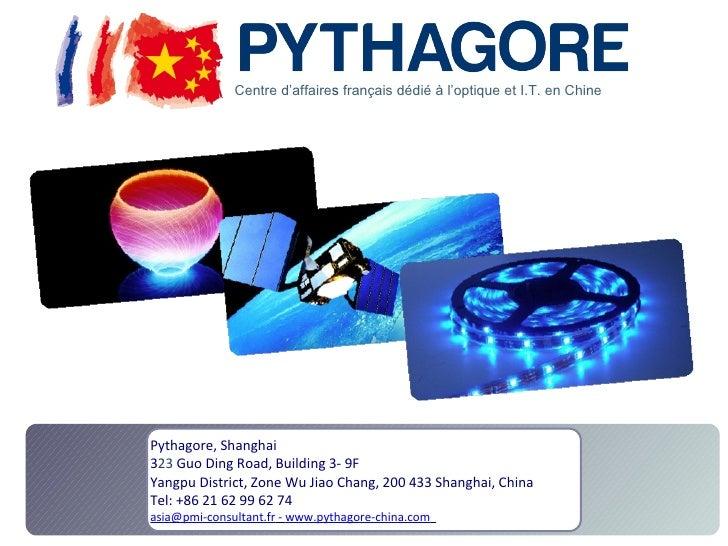 Centre d'affaires français dédié à l'optique et I.T. en ChinePythagore, Shanghai323 Guo Ding Road, Building 3- 9FYangpu Di...