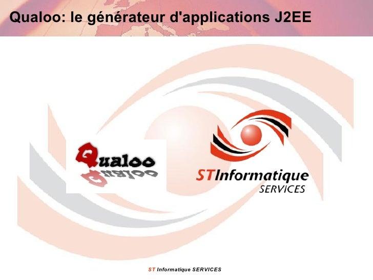 Qualoo: le générateur d'applications J2EE                       ST Informatique SERVICES