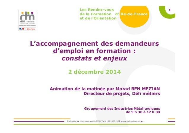 Défi métiers 16 av. Jean Moulin 75014 Paris 01 56 53 32 32 www.defi-metiers.fr 1Les Rendez-vous de la Formation d' Ile-de-...