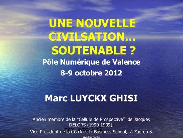 UNE NOUVELLE        CIVILSATION…        SOUTENABLE ?     Pôle Numérique de Valence              8-9 octobre 2012      Marc...