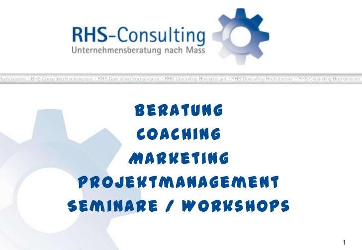 BeratungCoachingMarketingProjektmanagementSeminare / Workshops<br />1<br />RHS-Consulting Hochstrasser  · RHS-Consulting H...