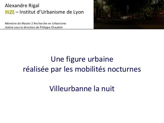Une figure urbaine réalisée par les mobilités nocturnes Villeurbanne la nuit Alexandre Rigal RIZERIZE – Institut d'Urbanis...