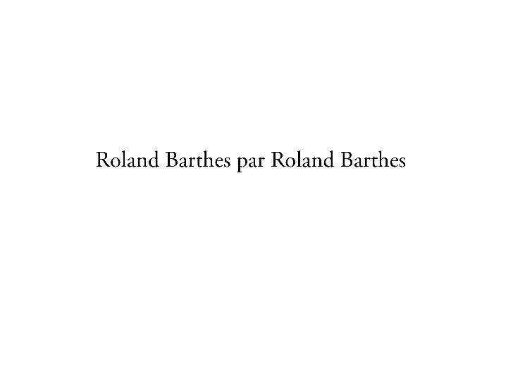 Roland Barthes par Roland Barthes<br />