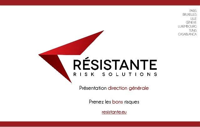 resistante.eu   Prenez les bons risques   PARIS BRUXELLES LILLE GENEVE LUXEMBOURG TUNIS CASABLANCA Présentation direct...