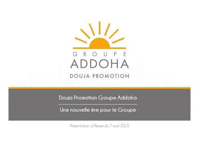 Douja Promotion Groupe Addoha Une nouvelle ère pour le Groupe Présentation à Presse du 7 avril 2015