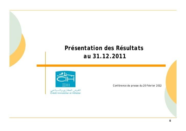 Présentation des Résultats      au 31.12.2011               Conférence de presse du 20 Février 2012                       ...