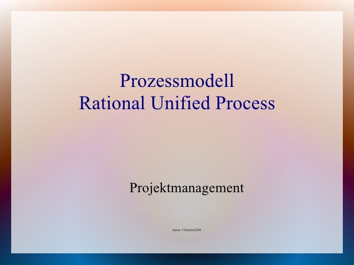 Prozessmodell Rational Unified Process          Projektmanagement              Autor: Christin2209