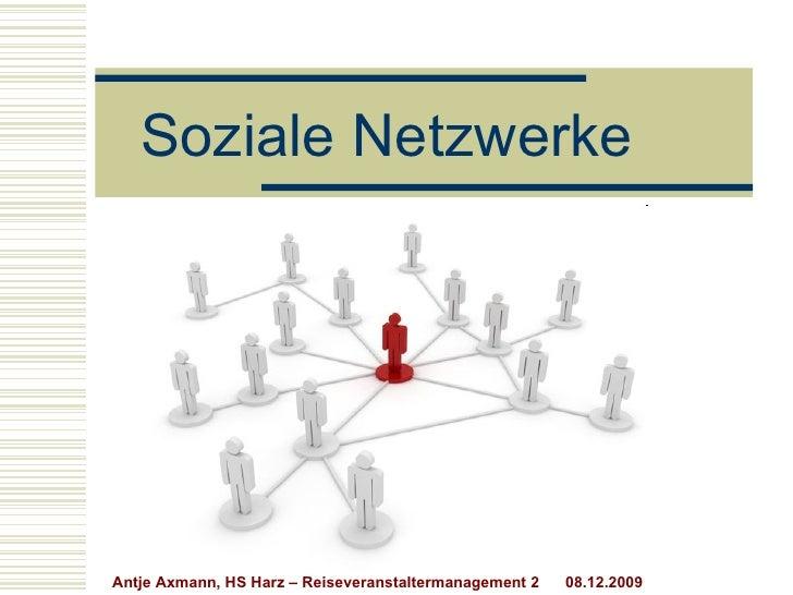 Soziale Netzwerke Antje Axmann, HS Harz – Reiseveranstaltermanagement 2  08.12.2009