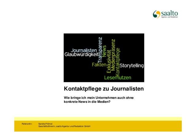 Kontaktpflege zu JournalistenWie bringe ich mein Unternehmen auch ohnekonkrete News in die Medien?Referentin: Sandra Pröme...