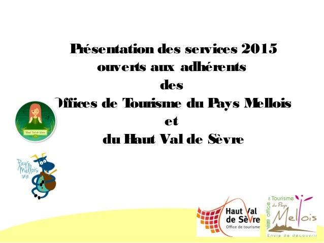 Présentation des services 2015 ouverts aux adhérents des Offices de Tourisme du Pays Mellois et du Haut Val de Sèvre