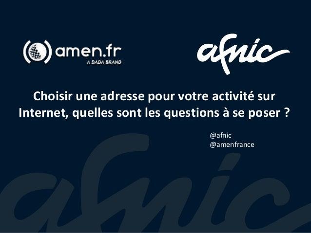 Choisir une adresse pour votre activité sur Internet, quelles sont les questions à se poser ? @afnic @amenfrance