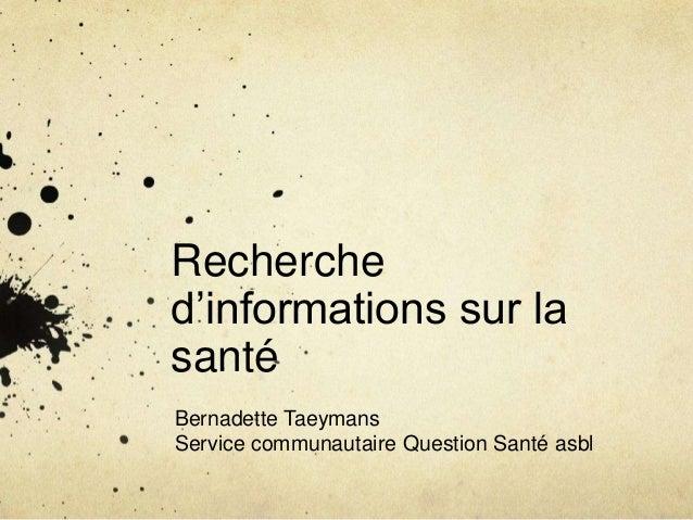 Recherched'informations sur lasantéBernadette TaeymansService communautaire Question Santé asbl