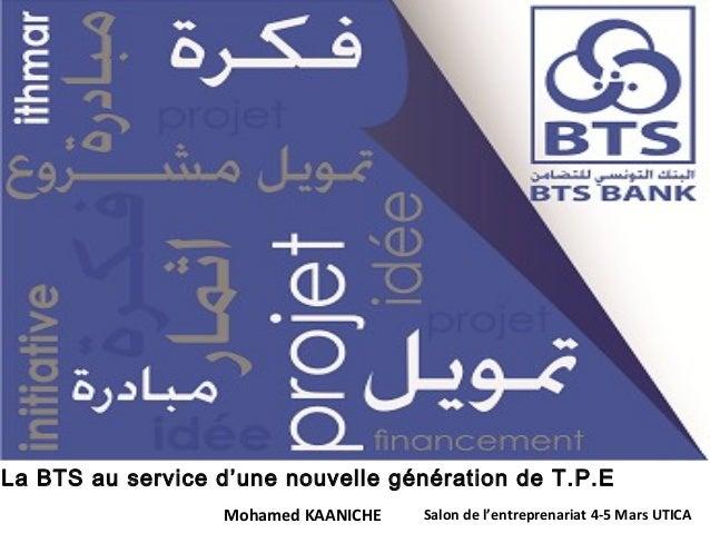 La BTS au service d'une nouvelle génération de T.P.E Mohamed KAANICHE  Salon de l'entreprenariat 4-5 Mars UTICA
