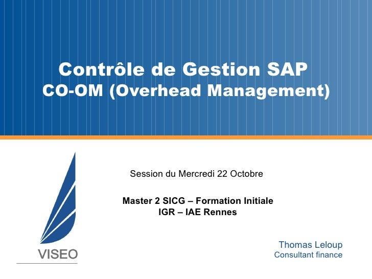 Session du Mercredi 22 Octobre  Master 2 SICG – Formation Initiale IGR – IAE Rennes Contrôle de Gestion SAP  CO-OM (Overhe...