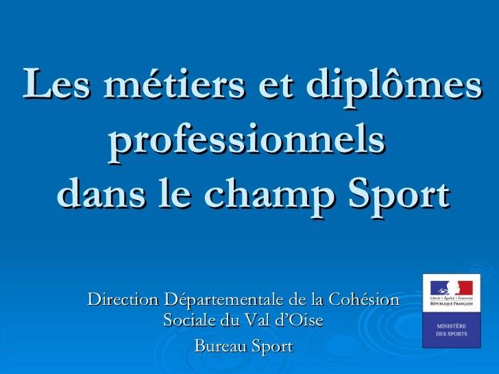 Les métiers et diplômes    professionnels dans le champ Sport   Direction Départementale de la Cohésion             Social...