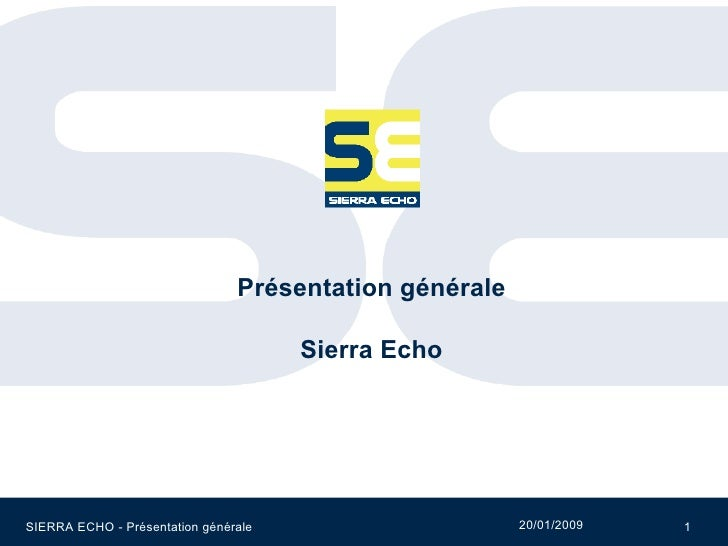 <ul><ul><li>Présentation générale </li></ul></ul><ul><ul><li>Sierra Echo </li></ul></ul>