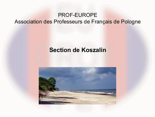 PROF-EUROPEAssociation des Professeurs de Français de Pologne             Section de Koszalin