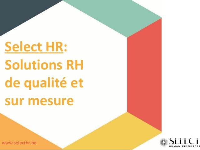 Select HR:  Solutions RH  de qualité et  sur mesure  www.selecthr.be