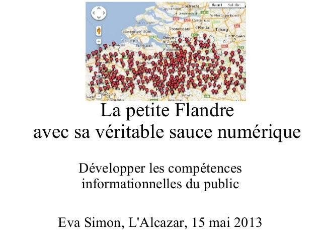 La petite Flandre avec sa véritable sauce numérique Développer les compétences informationnelles du public Eva Simon, L'Al...