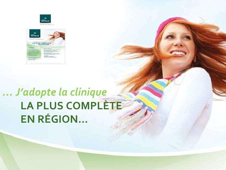 …  J'adopte la clinique LA PLUS COMPLÈTE EN RÉGION…