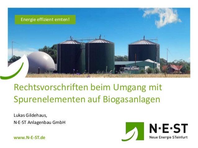 Energie effizient ernten!  Rechtsvorschriften beim Umgang mit Spurenelementen auf Biogasanlagen Lukas Gildehaus, N∙E∙ST An...