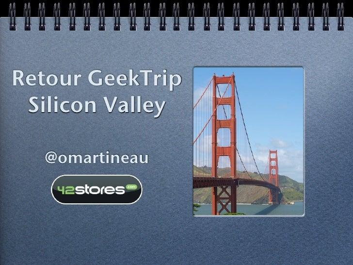 Retour GeekTrip  Silicon Valley    @omartineau