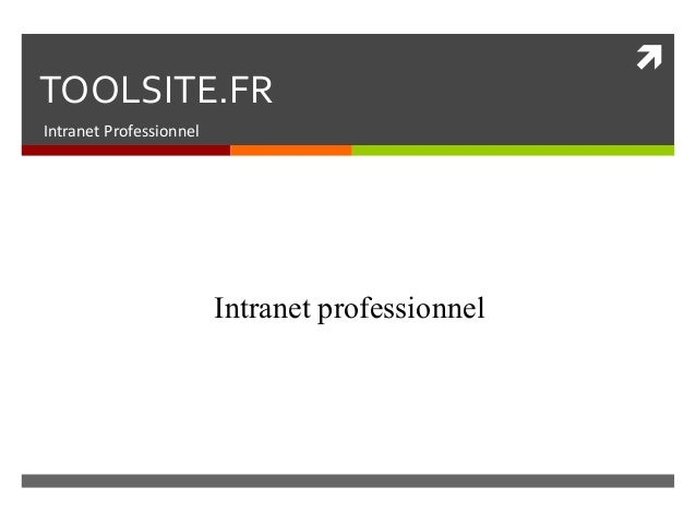  TOOLSITE.FR Intranet Professionnel Intranet professionnel