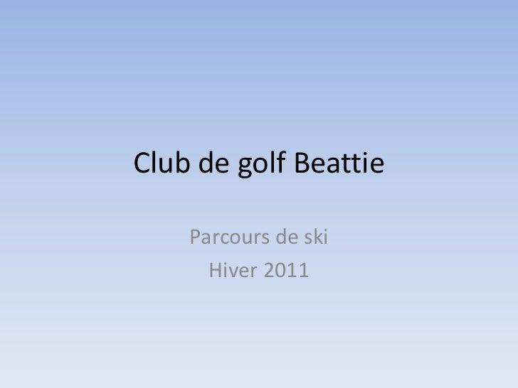 Club de golf Beattie<br />Parcours de ski<br />Hiver 2011<br />