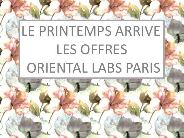 LE PRINTEMPS ARRIVE LES OFFRES ORIENTAL LABS PARIS