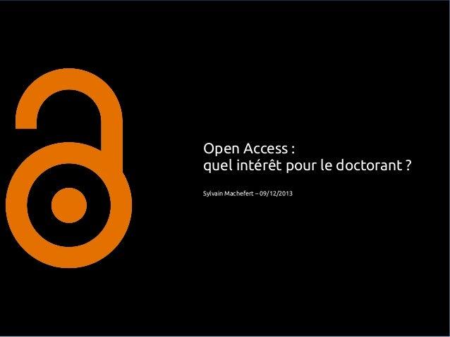 Open Access: quel intérêt pour le doctorant? Sylvain Machefert – 09/12/2013