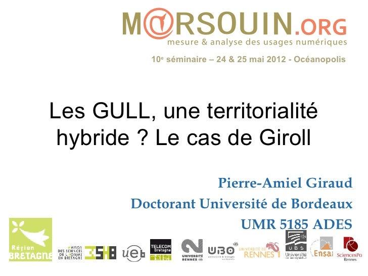 10e séminaire – 24 & 25 mai 2012 - OcéanopolisLes GULL, une territorialité hybride ? Le cas de Giroll                    P...